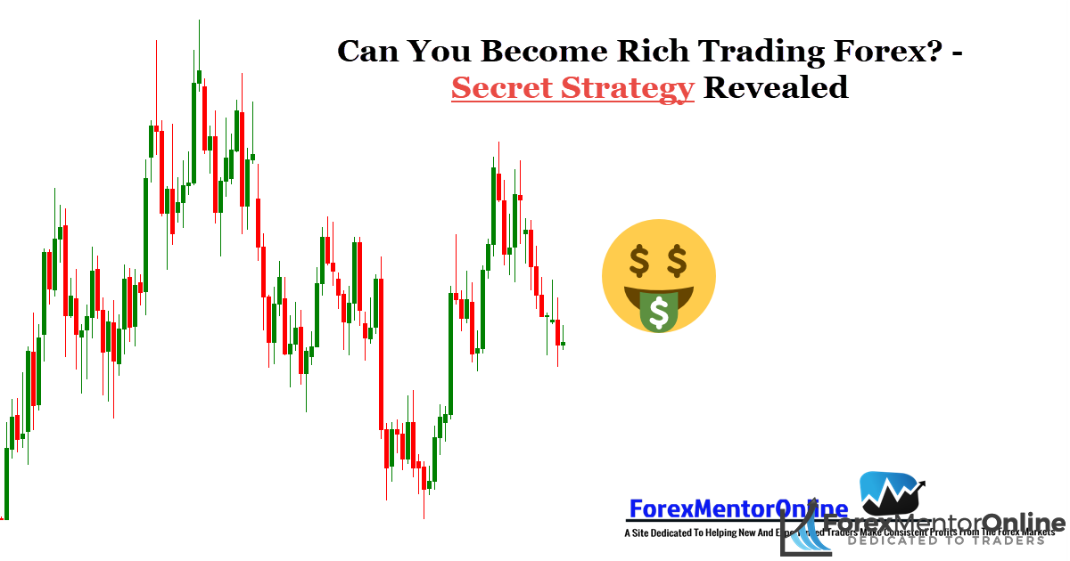 Can You Become Rich Trading Forex? – Secret Strategy Revealed